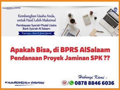 Pendanaan Proyek Jaminan SPK Apakah Bisa di BPRS AlSalaam
